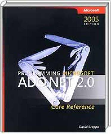 Programming Microsoft ADO.NET 2.0 Core Reference - Edition 2005 / Autor:  Sceppa, David, 978-0-7356-2206-7