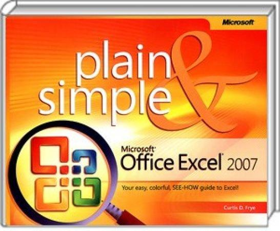 Microsoft Office Excel 2007 Plain & Simple - Your easy, colorful, SEE-HOW guide to Excel! / Autor:  Frye, Curtis, 978-0-7356-2291-3