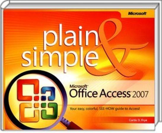 Microsoft Office Access 2007 Plain & Simple - Your easy, colorful, SEE-HOW guide to Access! / Autor:  Frye, Curtis, 978-0-7356-2292-0