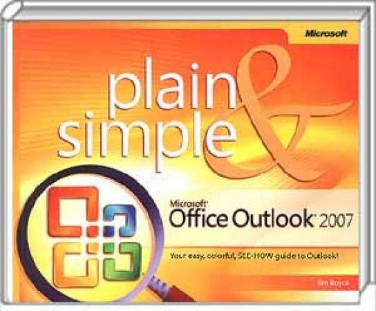 Microsoft Office Outlook 2007 Plain & Simple - Your easy, colorful, SEE-HOW guide to Outlook! / Autor:  Boyce, Jim, 978-0-7356-2294-4