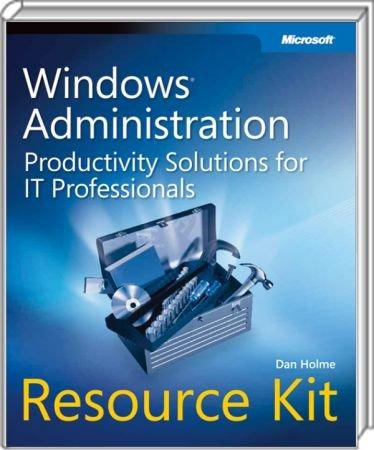 Windows Administration Resource Kit - Productivity Solutions for IT Professionals / Autor:  Holme, Dan, 978-0-7356-2431-3