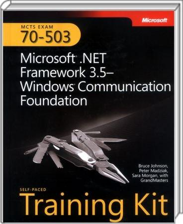 Microsoft .NET Framework 3.5-Windows Communication Foundation - MCTS Self-Paced Training Kit (Exam 70-503) / Autor:  Johnson, Bruce / Morgan, Sara / Madziak, Peter, 978-0-7356-2565-5