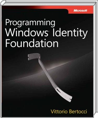 Programming Windows Identity Foundation - Apply the principles - and patterns - for implementing identity / Autor:  Bertocci, Vittorio, 978-0-7356-2718-5