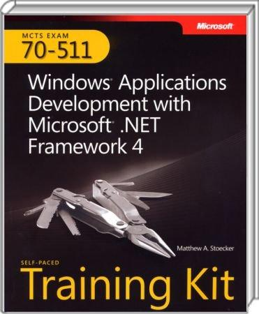 Windows Applications Development with Microsoft .NET Framework 4 - MCTS Self-Paced Training Kit (Exam 70-511) / Autor:  Stoecker, Matthew A., 978-0-7356-2742-0