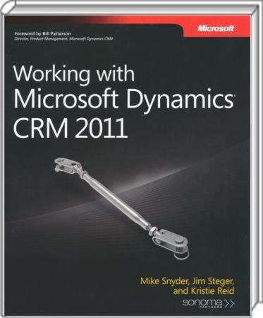 Working with Microsoft Dynamics CRM 2011 - Customize your enterprise CRM solution - with or without coding / Autor:  Snyder, Mike / Steger, Jim / Reid, Kristie, 978-0-7356-4812-8