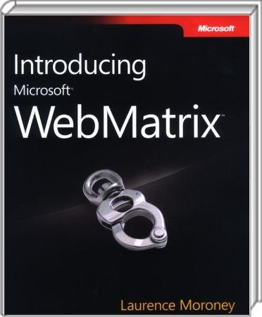 Introducing Microsoft WebMatrix - Your first look at the easy-to-use tools / Autor:  Moroney, Laurence, 978-0-7356-4970-5
