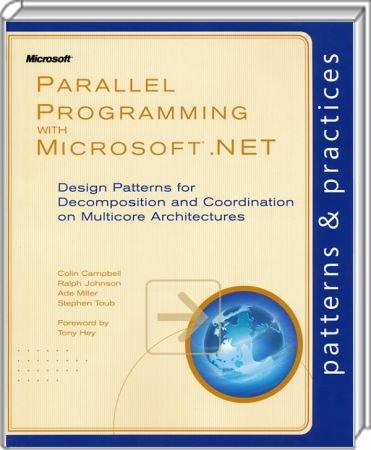 Parallel Programming with Microsoft .NET - Patterns & Practices - Design Patterns for Decomposition and Coordination / Autor:  Campbell, Colin / Johnson, Ralph / Miller, Ade, 978-0-7356-5159-3