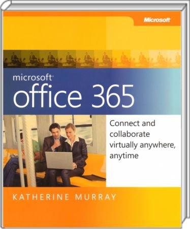 Microsoft Office 365 - Connect and collaborate vitually anywhere, anytime / Autor:  Murray, Katherine, 978-0-7356-5694-9