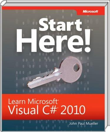 Start Here! Learn Microsoft Visual C# 2010 - Ready to learn programming? / Autor:  Mueller, John Paul, 978-0-7356-5772-4