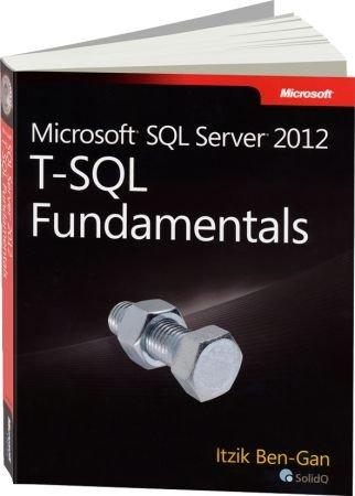 Microsoft SQL Server 2012 T-SQL Fundamentals - Gain a solid understanding of T-SQL - and write better queries / Autor:  Ben-Gan, Itzik, 978-0-7356-5814-1