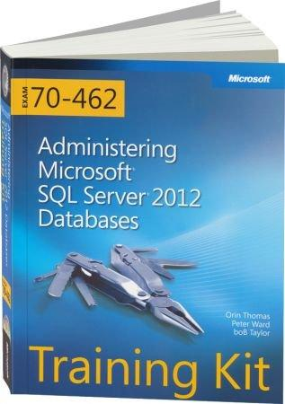 Administering Microsoft SQL Server 2012 Databases - Training Kit Exam 70-462 / Autor:  Thomas, Orin / Ward, Peter / Taylor, boB, 978-0-7356-6607-8