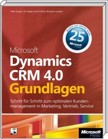 Dynamics CRM 4.0 - Grundlagen - Schritt f�r Schritt zum optimalen Kundenmanagement / Autor:  Snyder, Mike / Steger, Jim / O�Brien, Kara, 978-3-86645-437-8