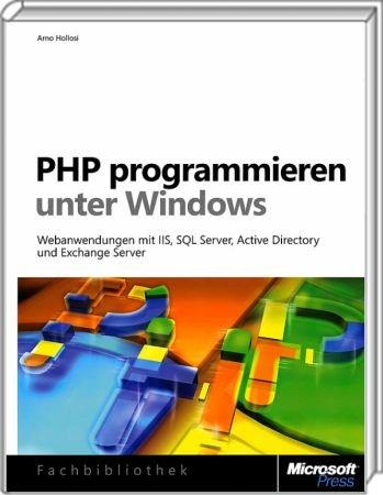 PHP programmieren unter Windows - Webanwendungen mit IIS, SQL Server, Active Directory, Exchange / Autor:  Hollosi, Arno, 978-3-86645-447-7