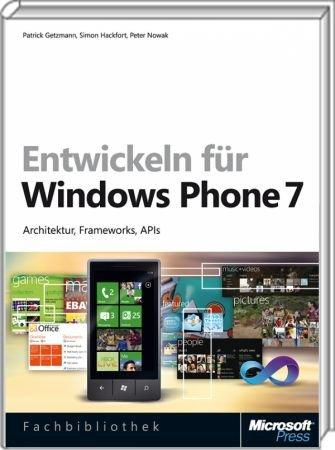 Entwickeln f�r Windows Phone 7 - Architektur, Frameworks, APIs / Autor:  Getzmann, Patrick / Hackfort, Simon / Nowak, Peter, 978-3-86645-462-0