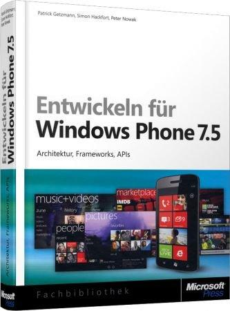 Entwickeln f�r Windows Phone 7.5 - Architektur, Frameworks, APIs / Autor:  Getzmann, Patrick / Hackfort, Simon / Nowak, Peter, 978-3-86645-465-1