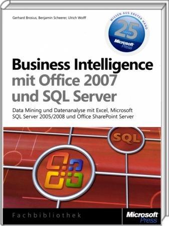 Business Intelligence mit Office 2007 und SQL Server - Data Mining und Datenanalyse mit Excel, SharePoint und SQL Server / Autor:  Brosius, Gerhard / Scheerer, Benjamin / Wolff, Ulrich, 978-3-86645-637-2