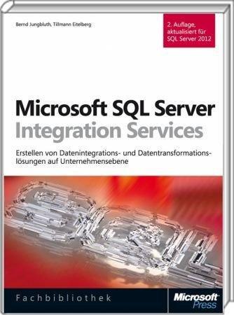 Microsoft SQL Server Integration Services - Erstellen von Datenintegrations- & Datentransformationsl�sungen / Autor:  Jungbluth, Bernd / Eitelberg, Tillmann / Engels, Oliver, 978-3-86645-688-4