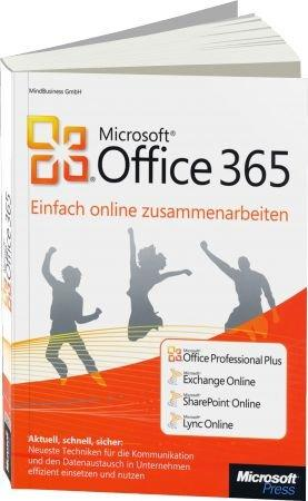 Microsoft Office 365 - einfach online zusammenarbeiten - Office Professional Plus, Exchange, SharePoint, Lync Online / Autor:  MindBusiness, 978-3-86645-821-5