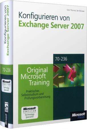 Konfigurieren von Exchange Server 2007 MCTS - Original Microsoft Training f�r Examen 70-236 / Autor:  Thomas, Orin / McLean, Ian, 978-3-86645-936-6
