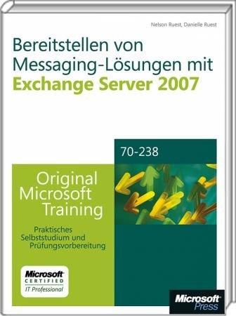 Bereitstellen von Messaging-L�sungen mit Exchange Server 2007 - Original Microsoft Training f�r MCITP / MCSA Examen 70-238 / Autor:  Ruest, Danielle / Ruest, Nelson, 978-3-86645-938-0