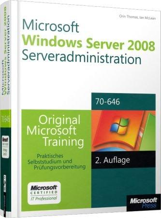 Microsoft Windows Server 2008 Serveradministration MCITP / MCSA - Original Microsoft Training f�r Examen 70-646 / Autor:  McLean, Ian / Thomas, Orin, 978-3-86645-976-2