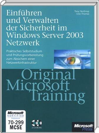 Einf�hren der Sicherheit im Windows Server 2003 Netzwerk MCSE - Original Microsoft Training: Examen 70-299 / Autor:  Northrup, Tony / Thomas, Orin, 978-3-86063-968-9