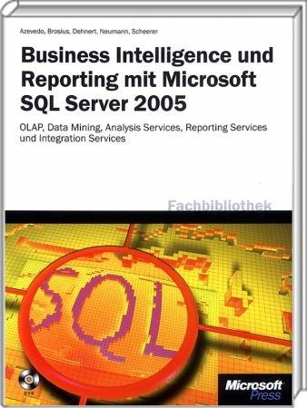 Business Intelligence und Reporting mit Microsoft SQL Server 2005 - OLAP, Data Mining, Analysis, Reporting und Integration Services / Autor:  Dehnert / Scheerer / Azevedo / Brosius, 978-3-86063-994-8