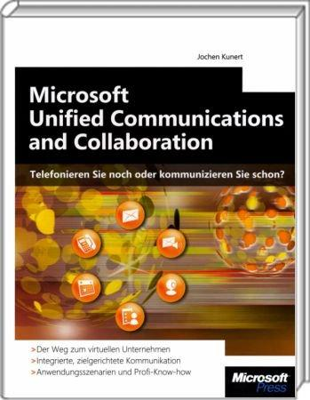 Microsoft Unified Communications and Collaboration - Telefonieren Sie noch oder kommunizieren Sie schon? /  , 978-3-86645-377-7