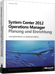 System Center 2012 Operations Manager - Planung und Einrichtung, ISBN: 978-3-86645-689-1, Best.Nr. MS-5689, erschienen 11/2012, € 49,90