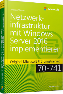 Netzwerkinfrastruktur mit Windows Server 2016 implementieren - Original Microsoft Prüfungstraining 70-741 / Autor:  Warren, Andrew James, 978-3-86490-442-4