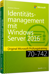 Identitätsmanagement mit Windows Server 2016 - Original Microsoft Prüfungstraining 70-742 / Autor:  Warren, Andrew James, 978-3-86490-443-1