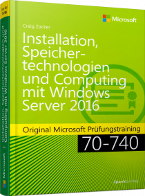Installation, Speichertechnologien, Computing Windows Server 2016 - Original Microsoft Prüfungstraining 70-740 / Autor:  Zacker, Craig, 978-3-86490-445-5