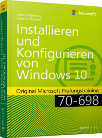 Installieren und Konfigurieren von Windows 10 - Original Microsoft Prüfungstraining 70-698 / Autor:  Bettany, Andrew / Warren, Andrew James, 978-3-86490-456-1