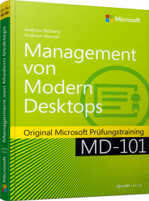 Management von Modern Desktops - Orginal Microsoft Prüfungstraining MD-101 / Autor:  Bettany, Andrew / Warren, Andrew James, 978-3-86490-719-7