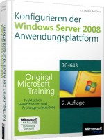 Konfigurieren der Windows Server 2008 Anwendungsplattform MCTS, ISBN: 978-3-86645-973-1, Best.Nr. MS-5973, erschienen 12/2011, € 79,00